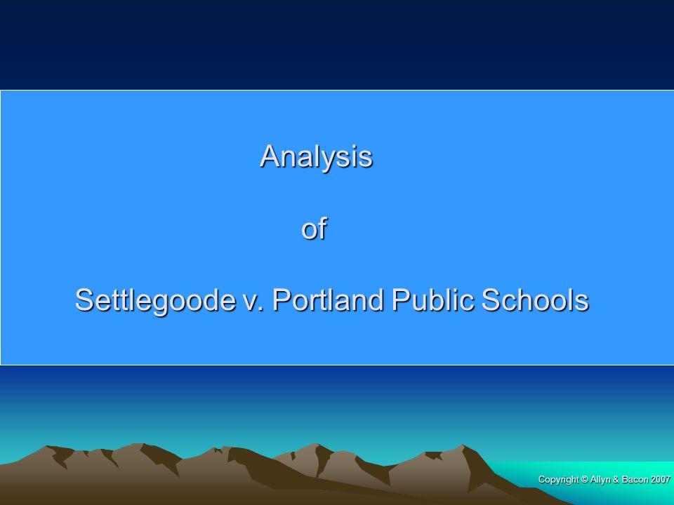 Copyright © Allyn & Bacon 2007 Analysis of Settlegoode v. Portland Public Schools Analysis of Settlegoode v. Portland Public Schools