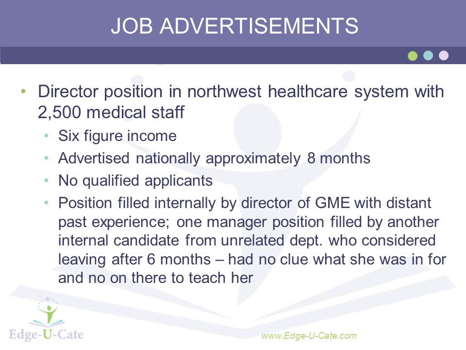 www.Edge-U-Cate.com JOB ADVERTISEMENTS Director position in northwest healthcare system with 2,500 medical staff Six figure income Advertised national