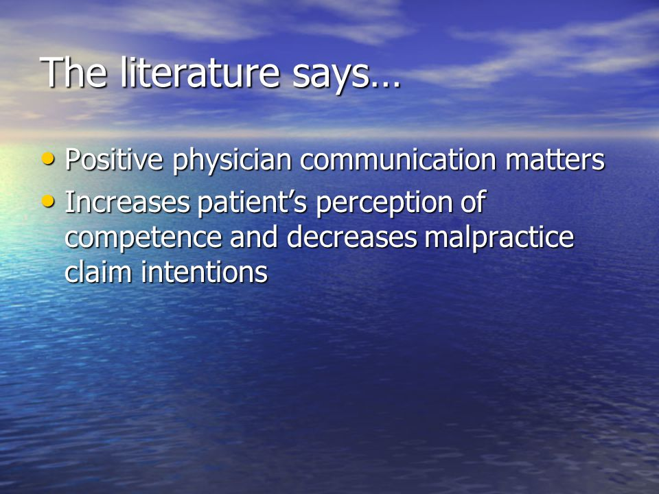 The literature says… Positive physician communication matters Positive physician communication matters Increases patient's perception of competence an