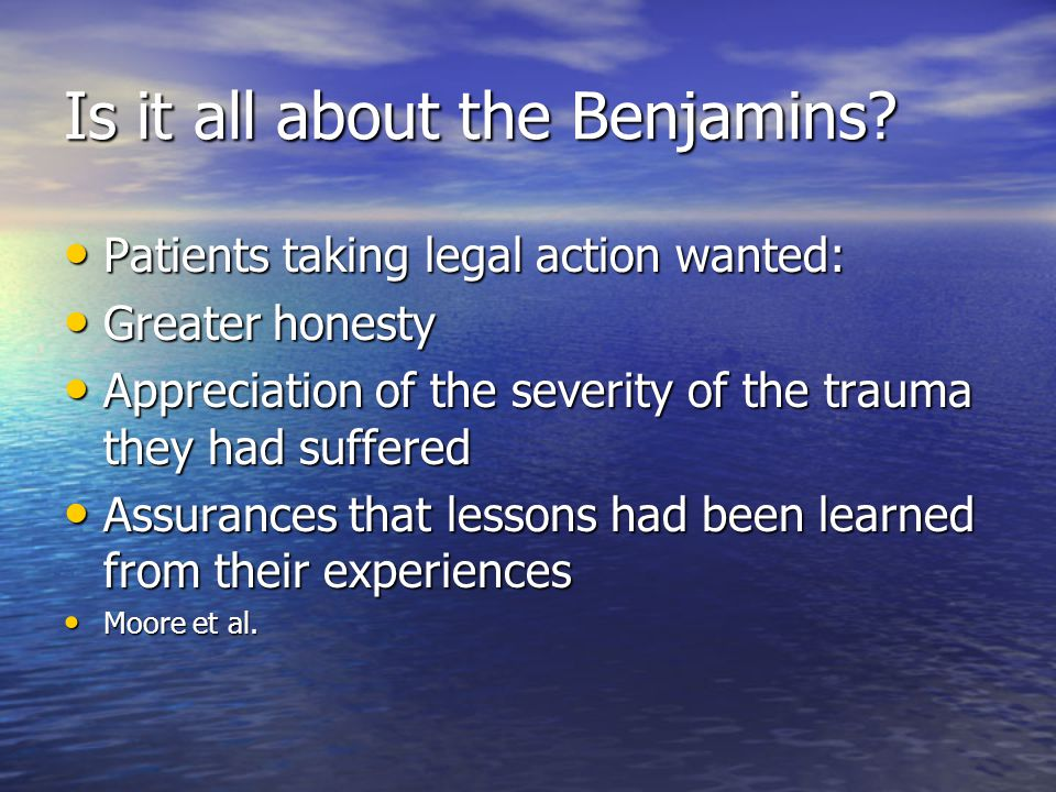 Is it all about the Benjamins? Patients taking legal action wanted: Patients taking legal action wanted: Greater honesty Greater honesty Appreciation