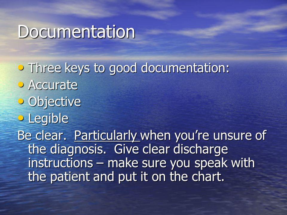 Documentation Three keys to good documentation: Three keys to good documentation: Accurate Accurate Objective Objective Legible Legible Be clear. Part