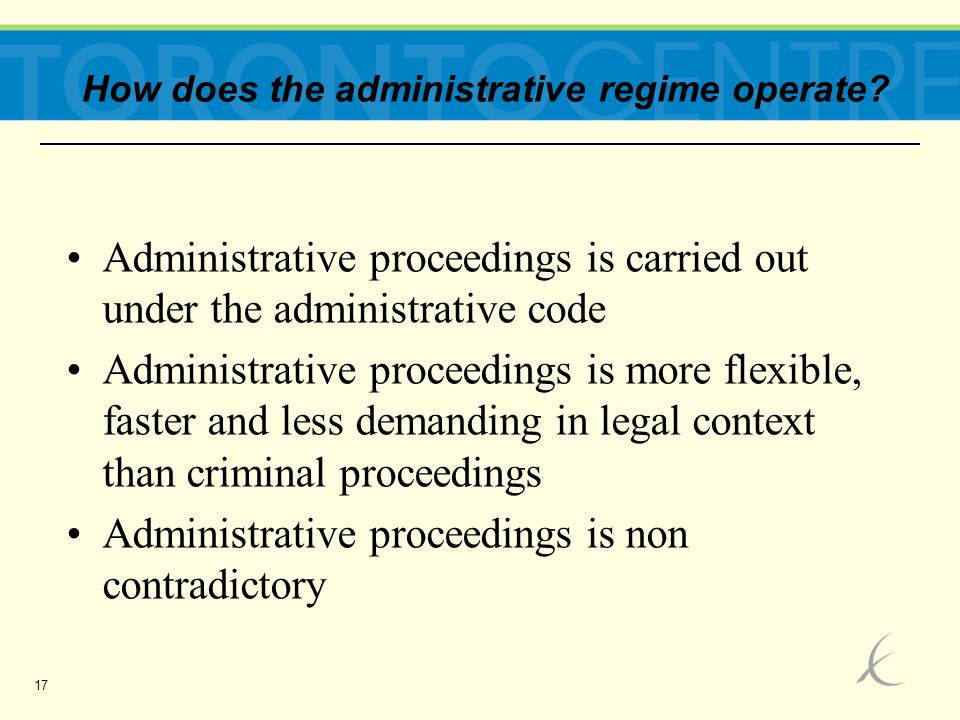 17 How does the administrative regime operate? Administrative proceedings is carried out under the administrative code Administrative proceedings is m