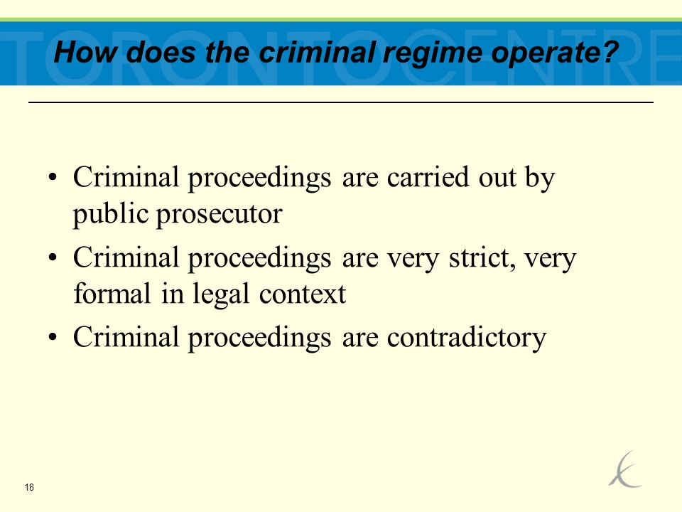 18 How does the criminal regime operate? Criminal proceedings are carried out by public prosecutor Criminal proceedings are very strict, very formal i