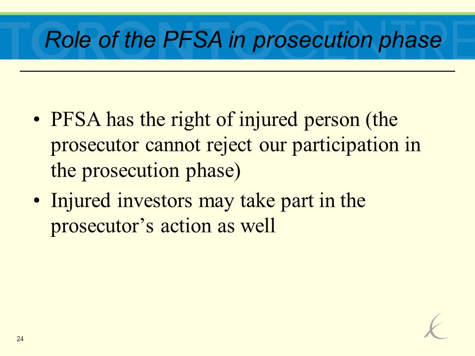24 Role of the PFSA in prosecution phase PFSA has the right of injured person (the prosecutor cannot reject our participation in the prosecution phase) Injured investors may take part in the prosecutor's action as well