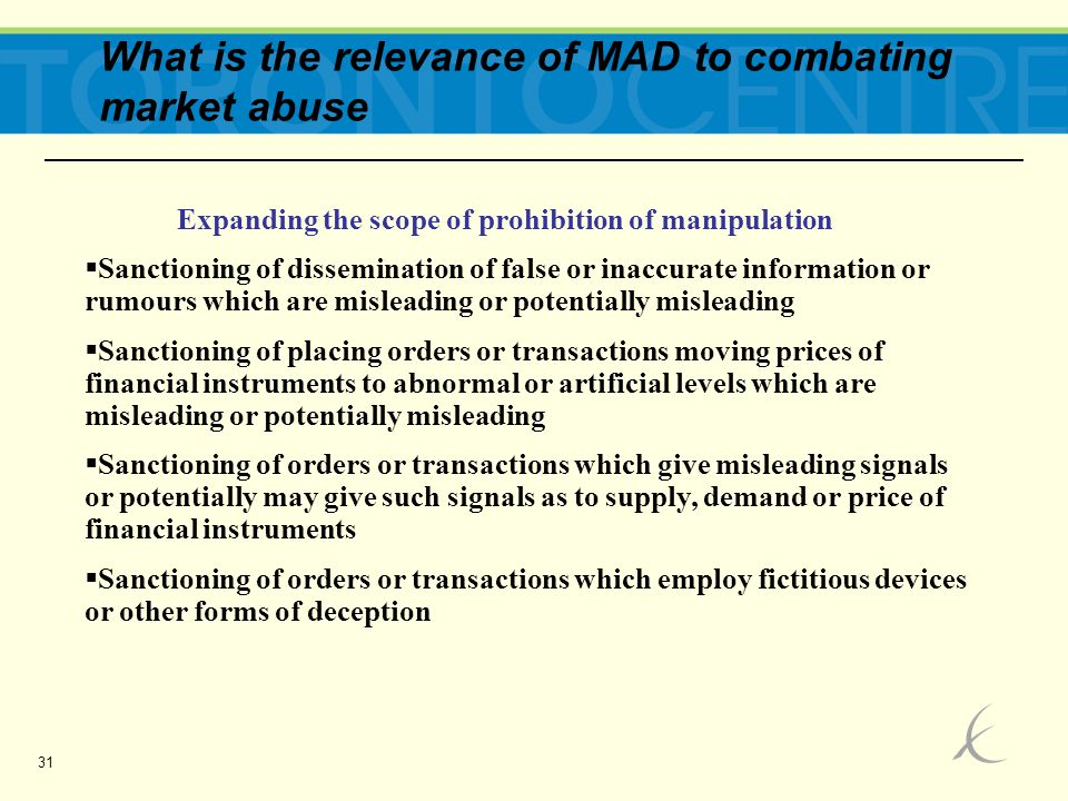 31 What is the relevance of MAD to combating market abuse Expanding the scope of prohibition of manipulation  Sanctioning of dissemination of false o