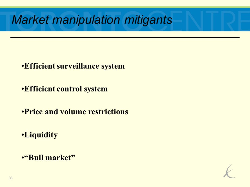 38 Market manipulation mitigants Efficient surveillance system Efficient control system Price and volume restrictions Liquidity Bull market
