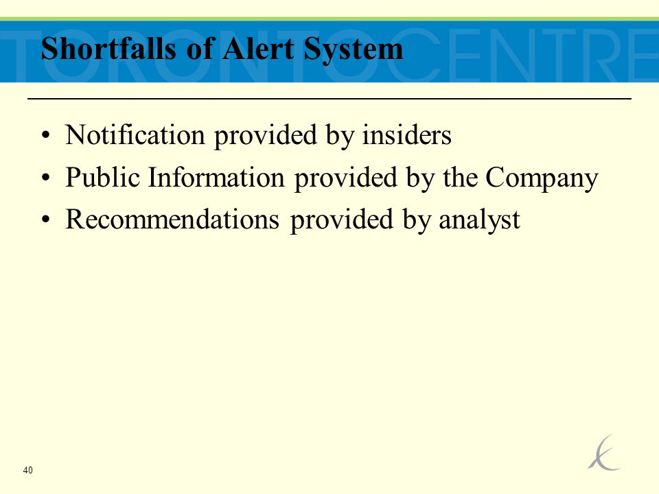 40 Shortfalls of Alert System Notification provided by insiders Public Information provided by the Company Recommendations provided by analyst