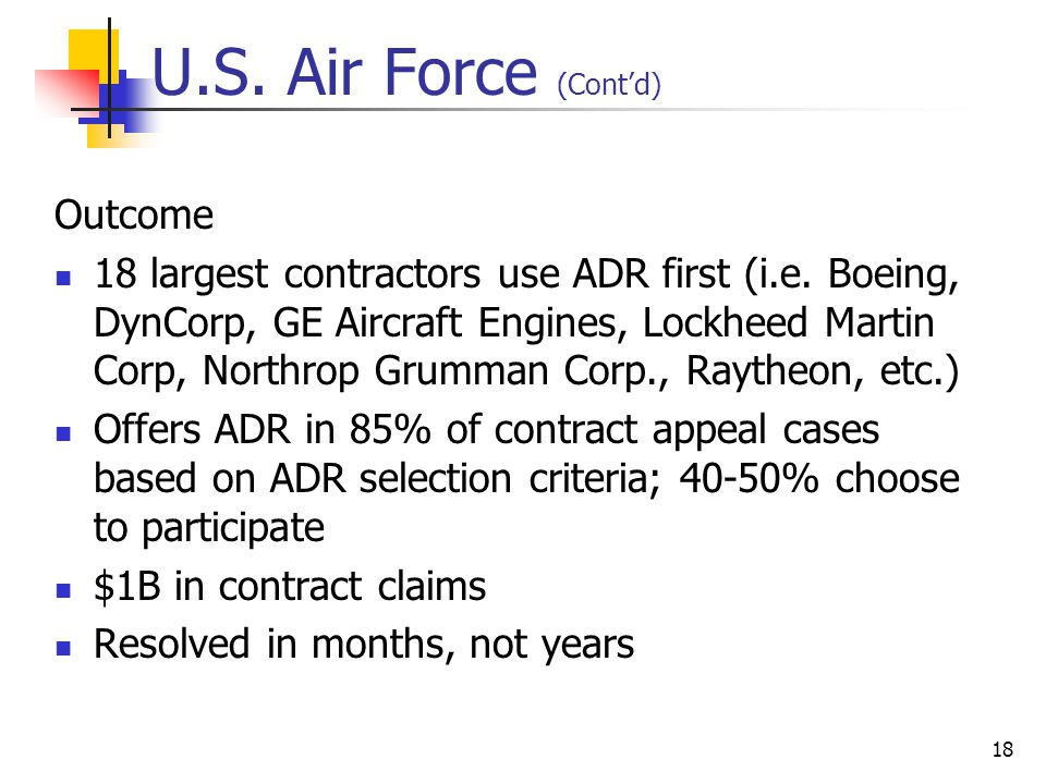 18 U.S. Air Force (Cont'd) Outcome 18 largest contractors use ADR first (i.e.