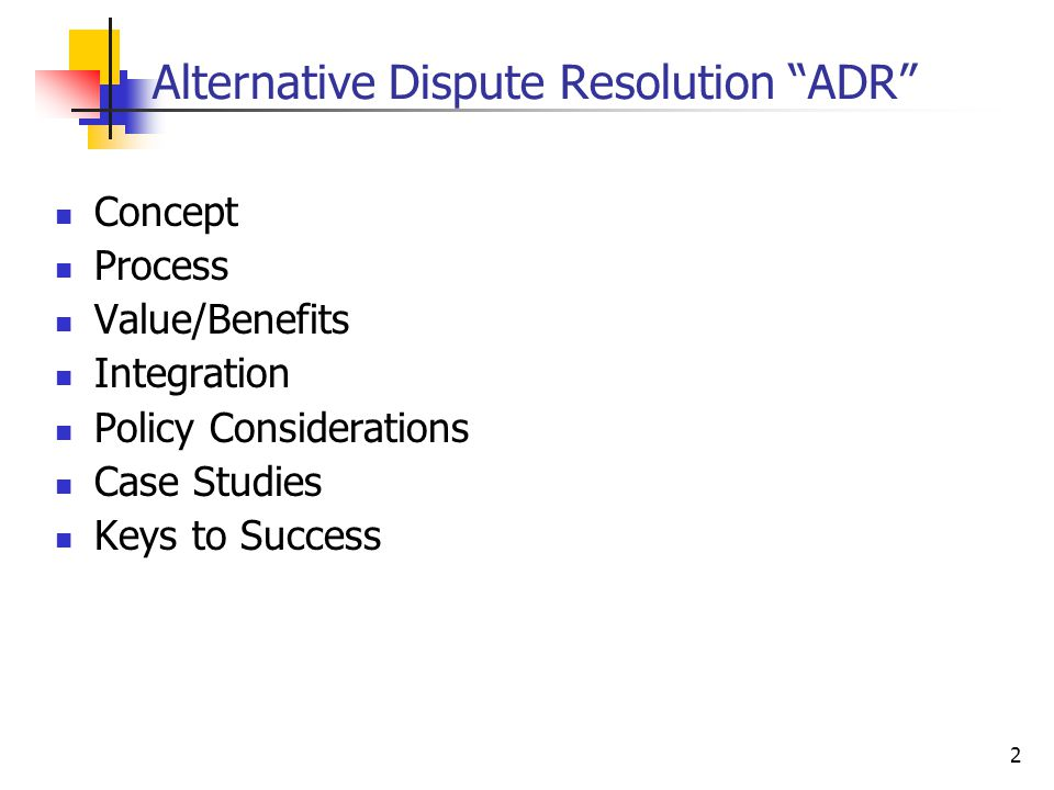 2 Alternative Dispute Resolution ADR Concept Process Value/Benefits Integration Policy Considerations Case Studies Keys to Success