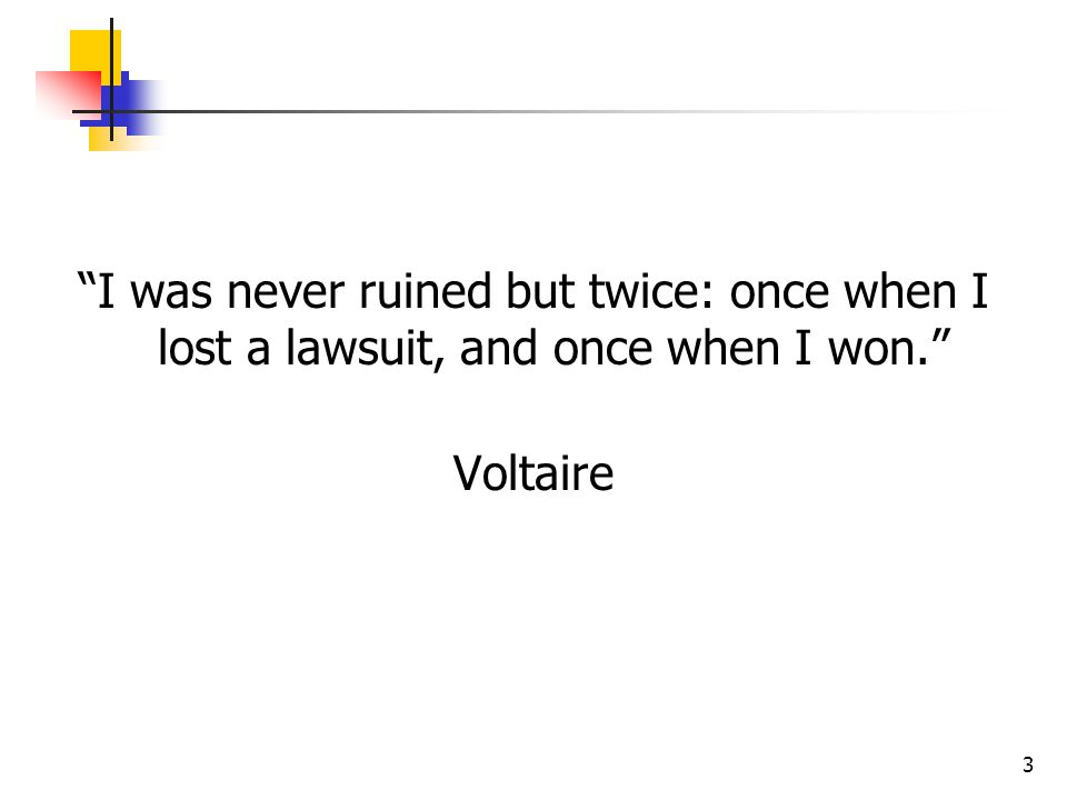 3 I was never ruined but twice: once when I lost a lawsuit, and once when I won. Voltaire