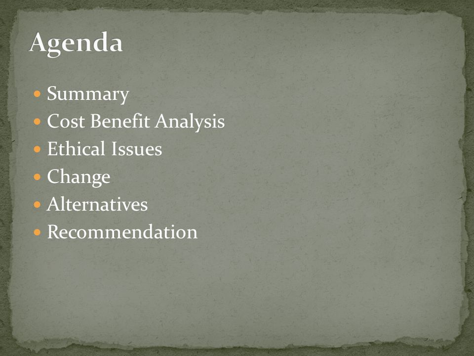 Summary Cost Benefit Analysis Ethical Issues Change Alternatives Recommendation