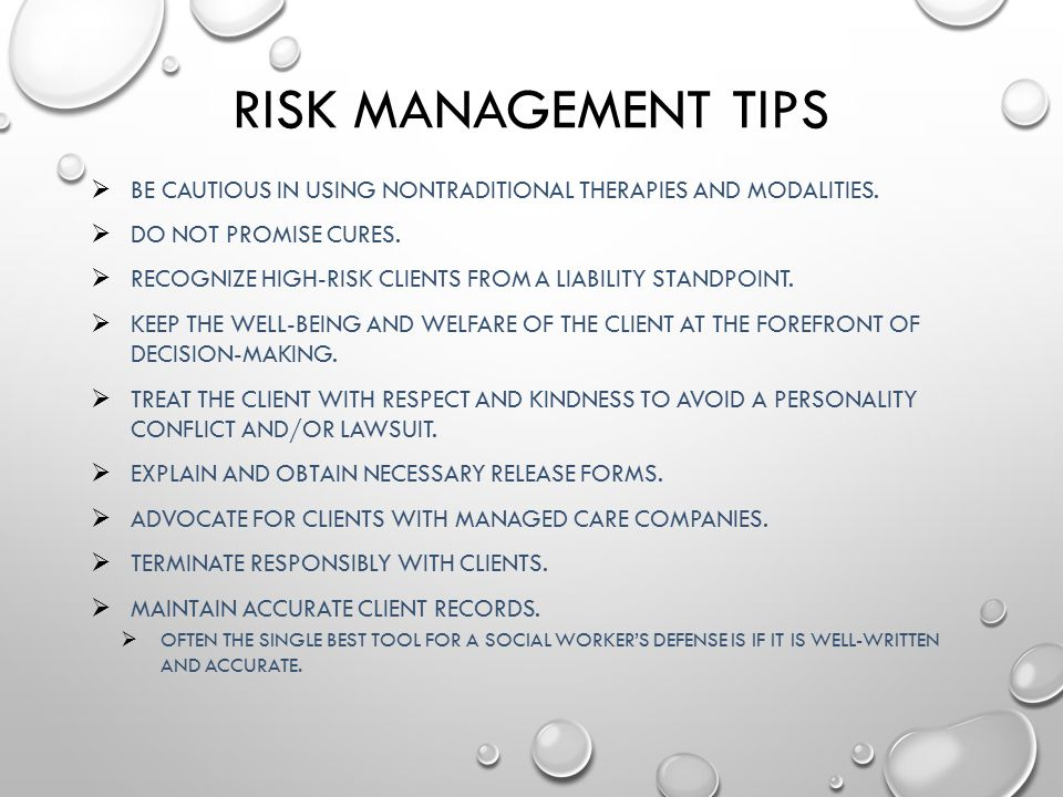 RISK MANAGEMENT TIPS  BE CAUTIOUS IN USING NONTRADITIONAL THERAPIES AND MODALITIES.  DO NOT PROMISE CURES.  RECOGNIZE HIGH-RISK CLIENTS FROM A LIAB