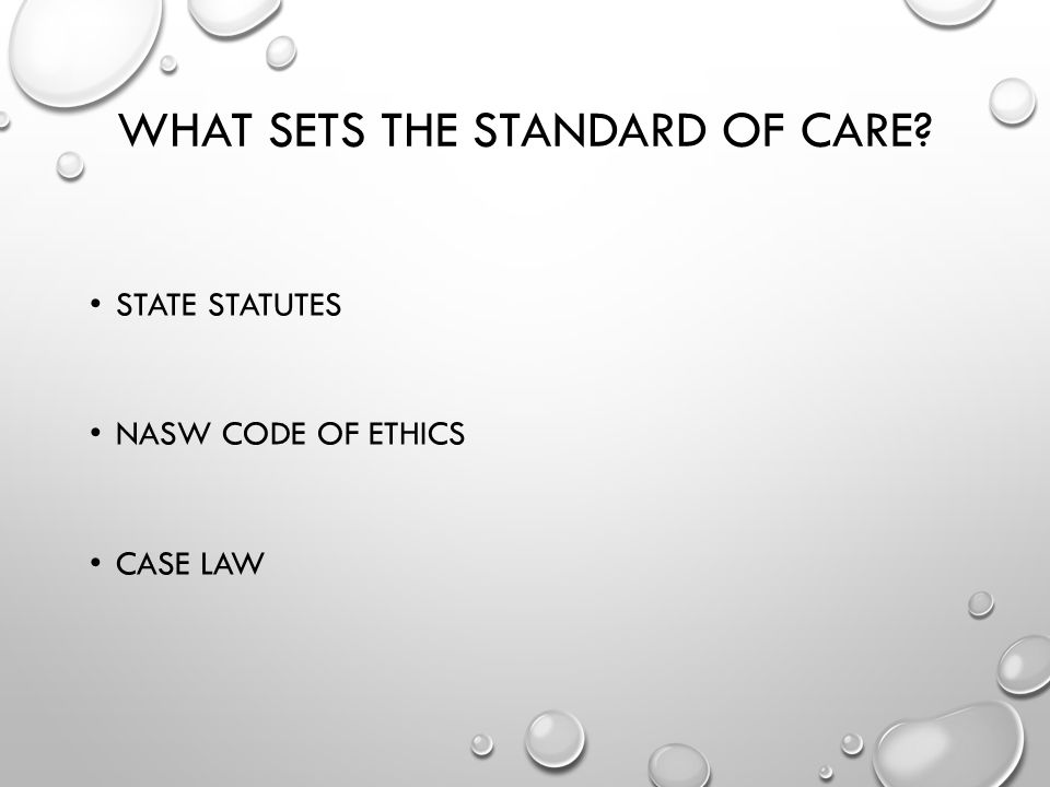 WHAT SETS THE STANDARD OF CARE? STATE STATUTES NASW CODE OF ETHICS CASE LAW