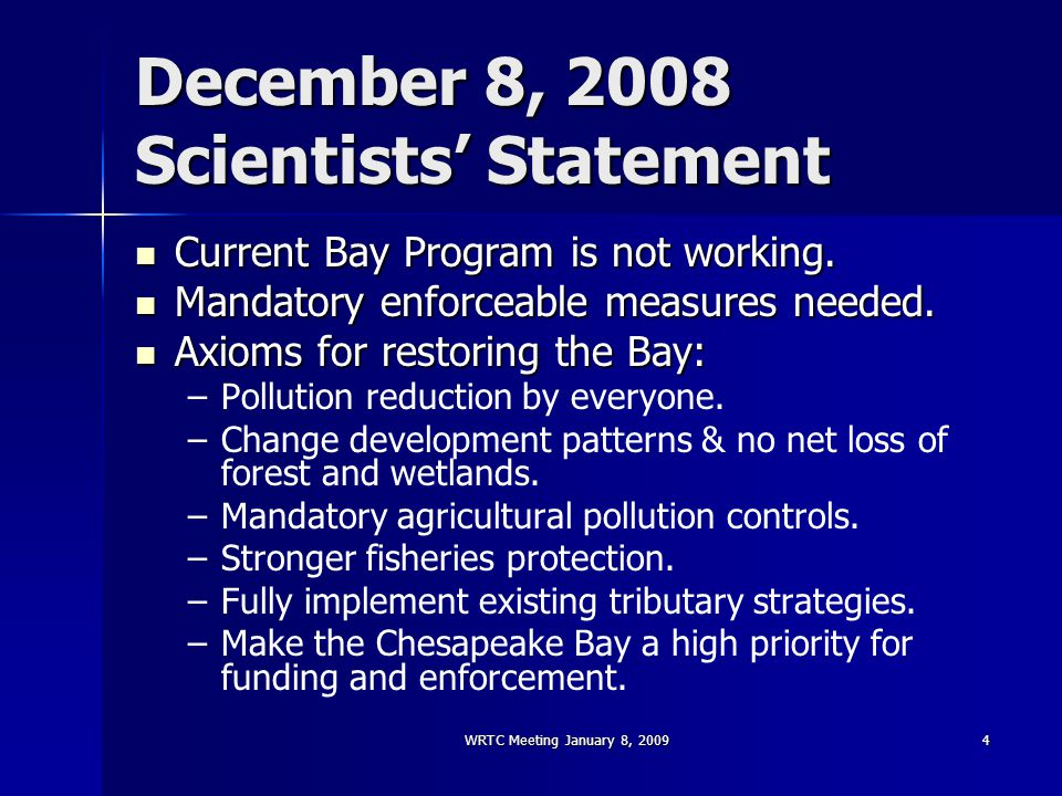 WRTC Meeting January 8, 20094 December 8, 2008 Scientists' Statement Current Bay Program is not working.
