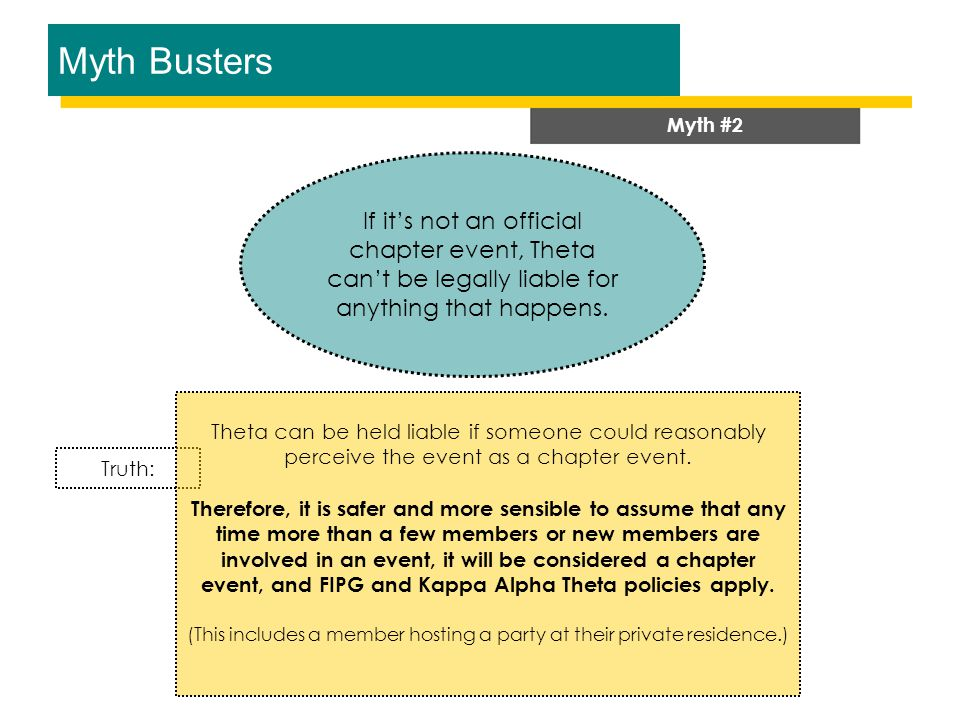 Myth Busters Myth #2 If it's not an official chapter event, Theta can't be legally liable for anything that happens.
