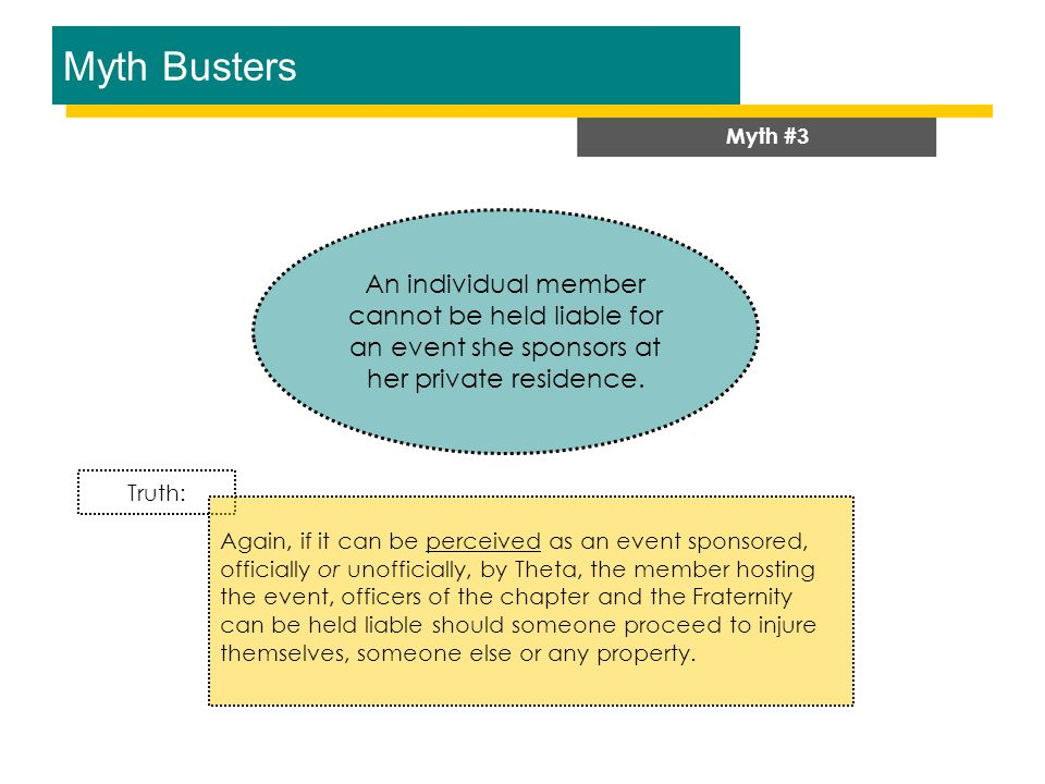Myth Busters Myth #3 An individual member cannot be held liable for an event she sponsors at her private residence.