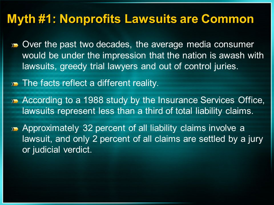 Myth #1: Nonprofits Lawsuits are Common Over the past two decades, the average media consumer would be under the impression that the nation is awash w