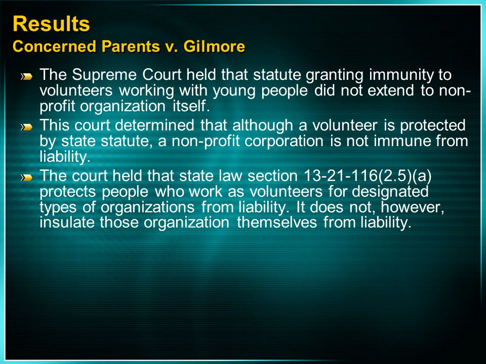 Results Concerned Parents v. Gilmore The Supreme Court held that statute granting immunity to volunteers working with young people did not extend to n