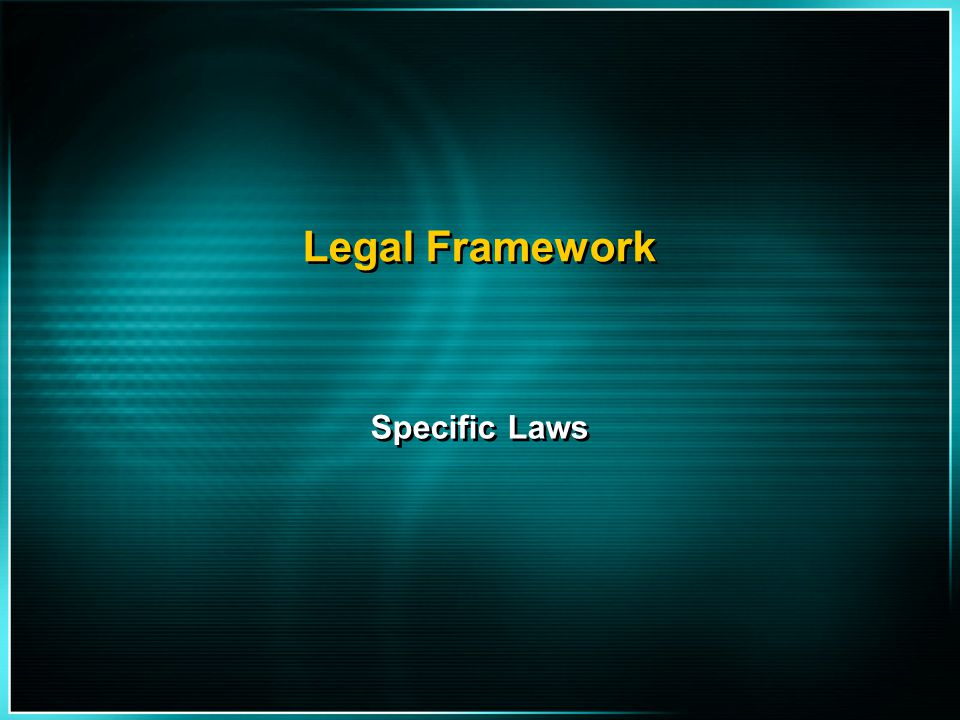 Legal Framework Specific Laws