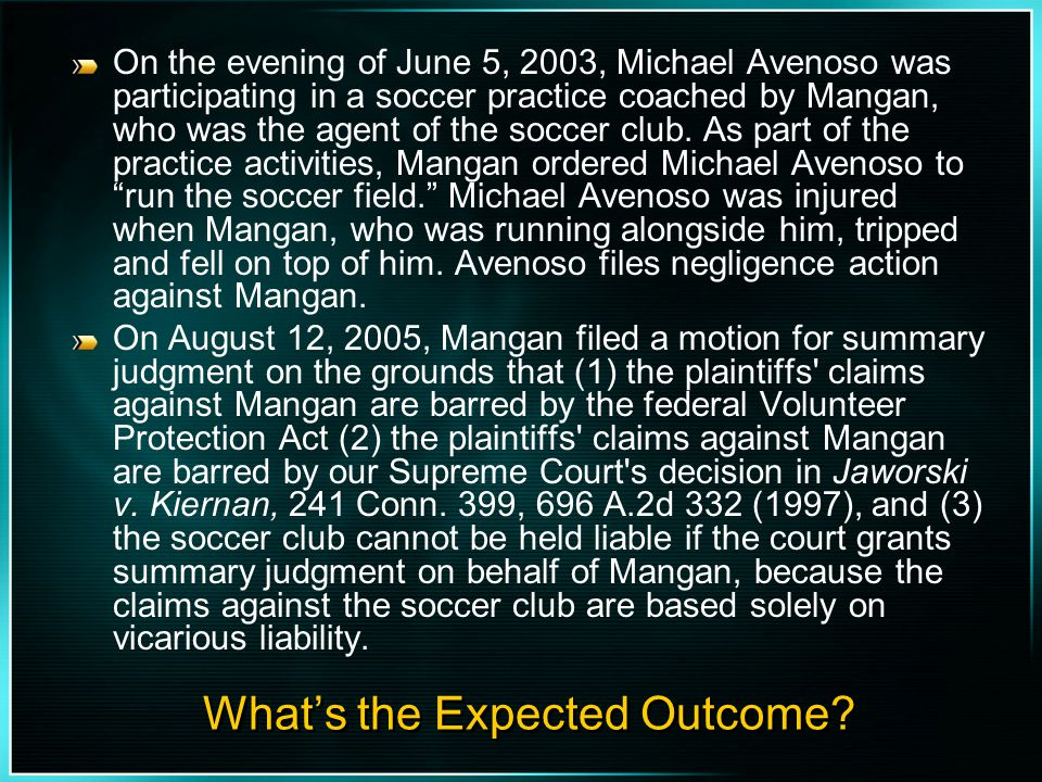 What's the Expected Outcome? On the evening of June 5, 2003, Michael Avenoso was participating in a soccer practice coached by Mangan, who was the age