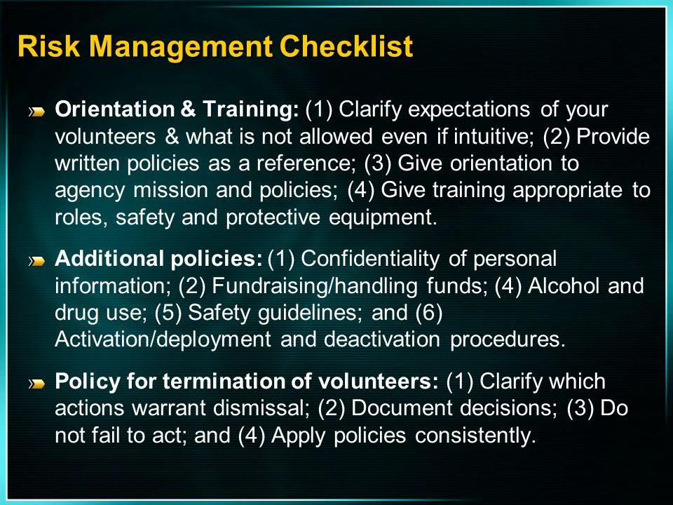 Risk Management Checklist Orientation & Training: (1) Clarify expectations of your volunteers & what is not allowed even if intuitive; (2) Provide wri