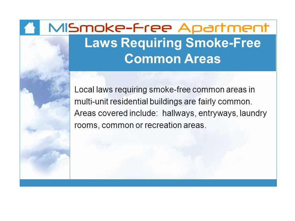 Laws Requiring Smoke-Free Common Areas Local laws requiring smoke-free common areas in multi-unit residential buildings are fairly common.