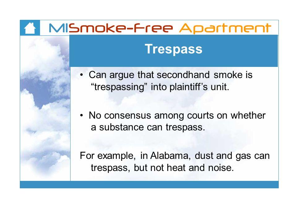 Trespass Can argue that secondhand smoke is trespassing into plaintiff's unit.