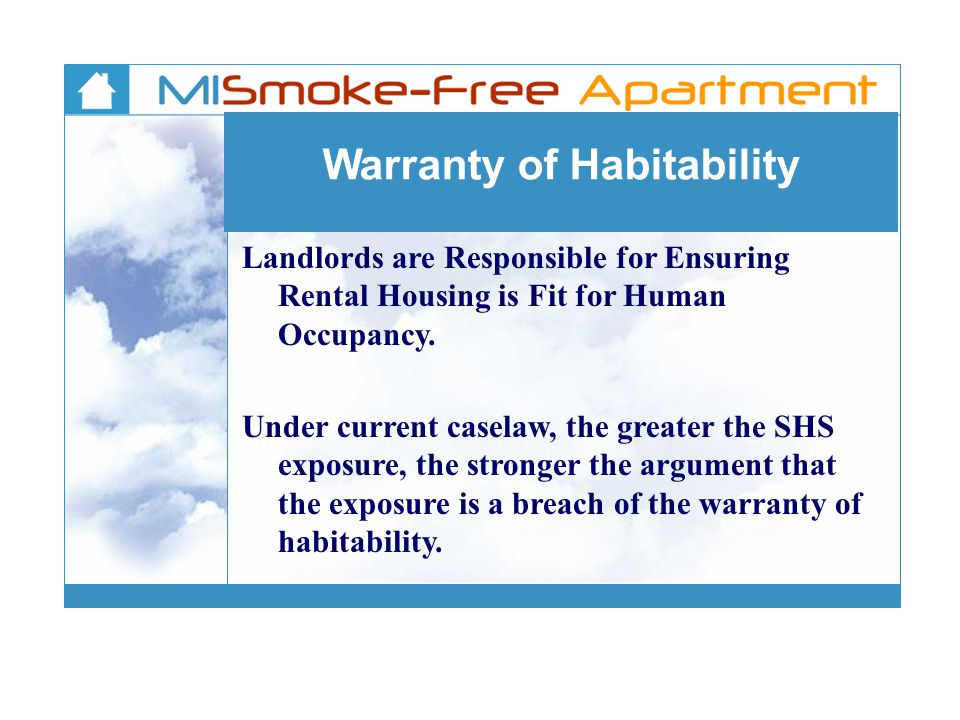 Warranty of Habitability Landlords are Responsible for Ensuring Rental Housing is Fit for Human Occupancy.