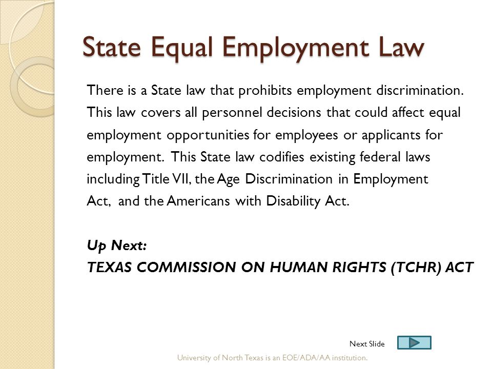 State Equal Employment Law There is a State law that prohibits employment discrimination. This law covers all personnel decisions that could affect eq