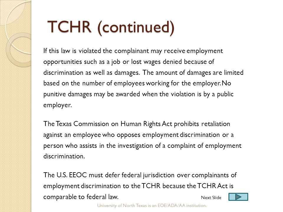 TCHR (continued) If this law is violated the complainant may receive employment opportunities such as a job or lost wages denied because of discrimina