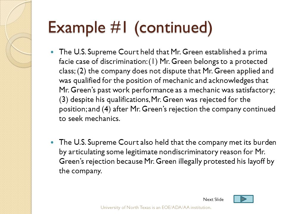 Example #1 (continued) The U.S. Supreme Court held that Mr. Green established a prima facie case of discrimination: (1) Mr. Green belongs to a protect