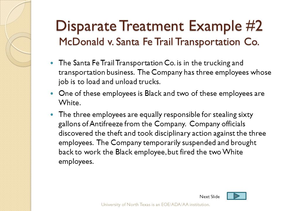 Disparate Treatment Example #2 McDonald v. Santa Fe Trail Transportation Co. The Santa Fe Trail Transportation Co. is in the trucking and transportati