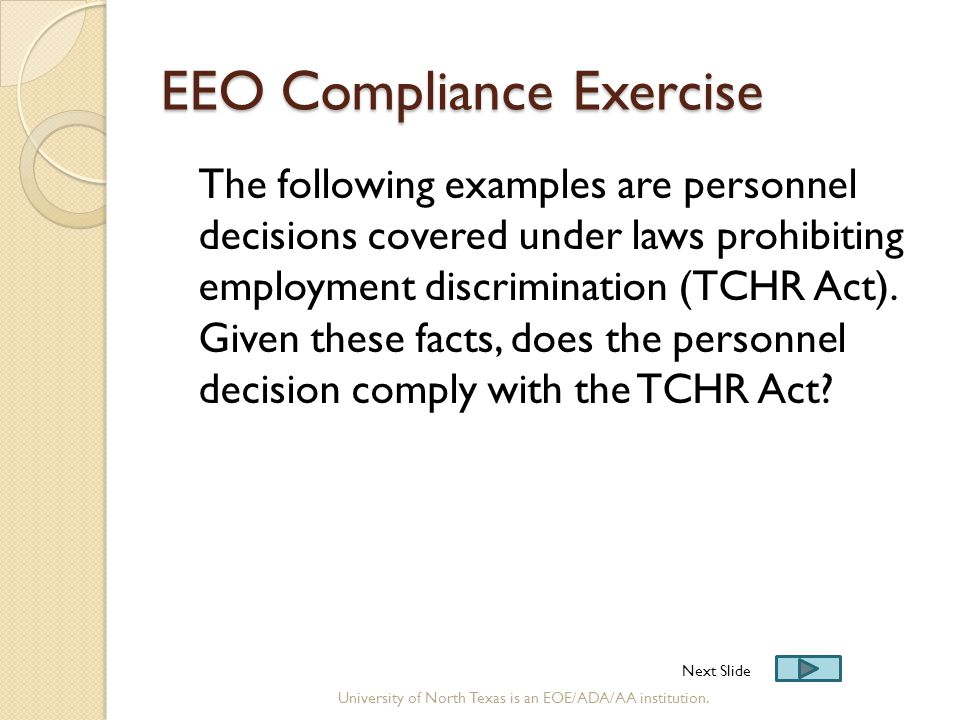 EEO Compliance Exercise The following examples are personnel decisions covered under laws prohibiting employment discrimination (TCHR Act). Given thes
