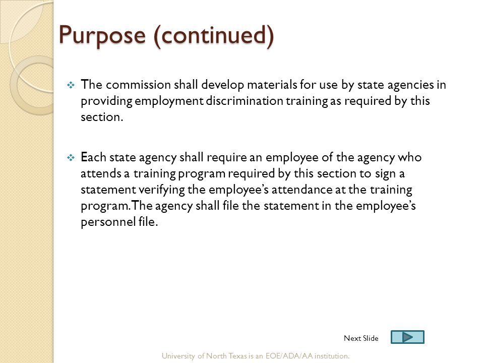 Purpose (continued) Purpose (continued)  The commission shall develop materials for use by state agencies in providing employment discrimination training as required by this section.