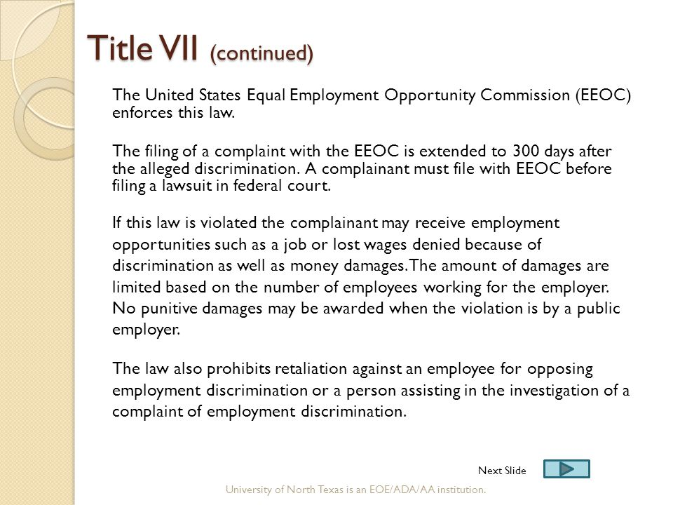 Title VII (continued) Title VII (continued) The United States Equal Employment Opportunity Commission (EEOC) enforces this law. The filing of a compla