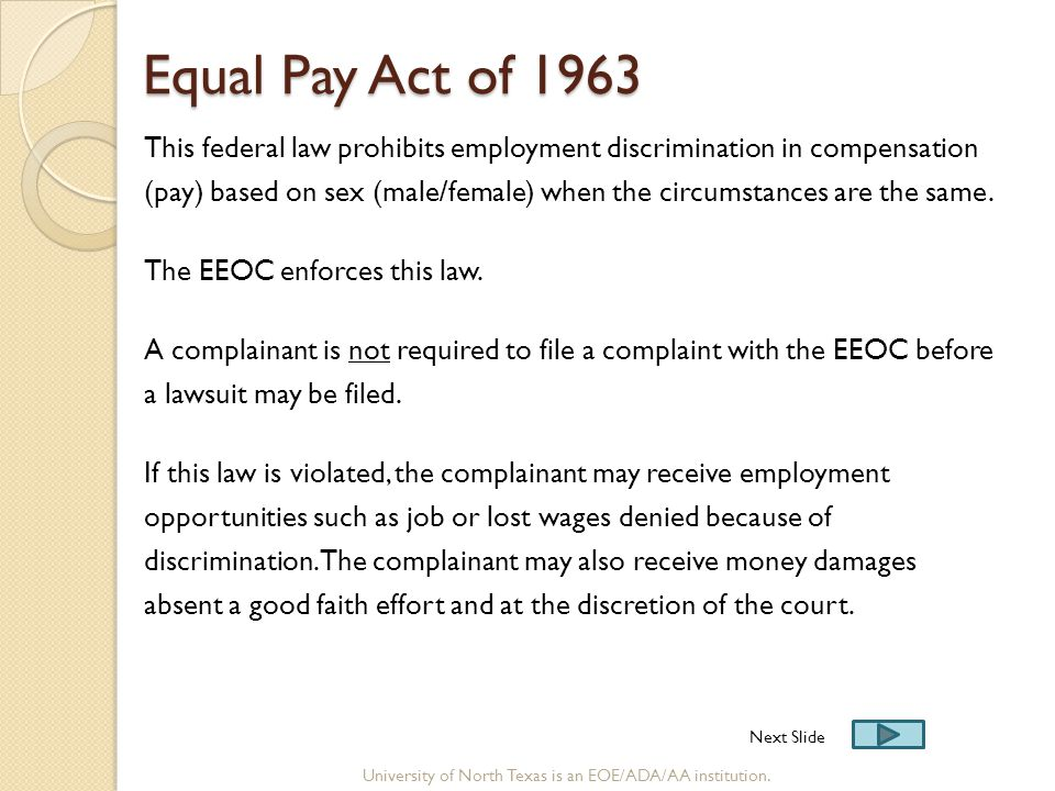 Equal Pay Act of 1963 Equal Pay Act of 1963 This federal law prohibits employment discrimination in compensation (pay) based on sex (male/female) when