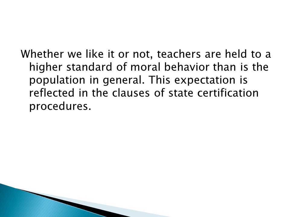 Whether we like it or not, teachers are held to a higher standard of moral behavior than is the population in general.