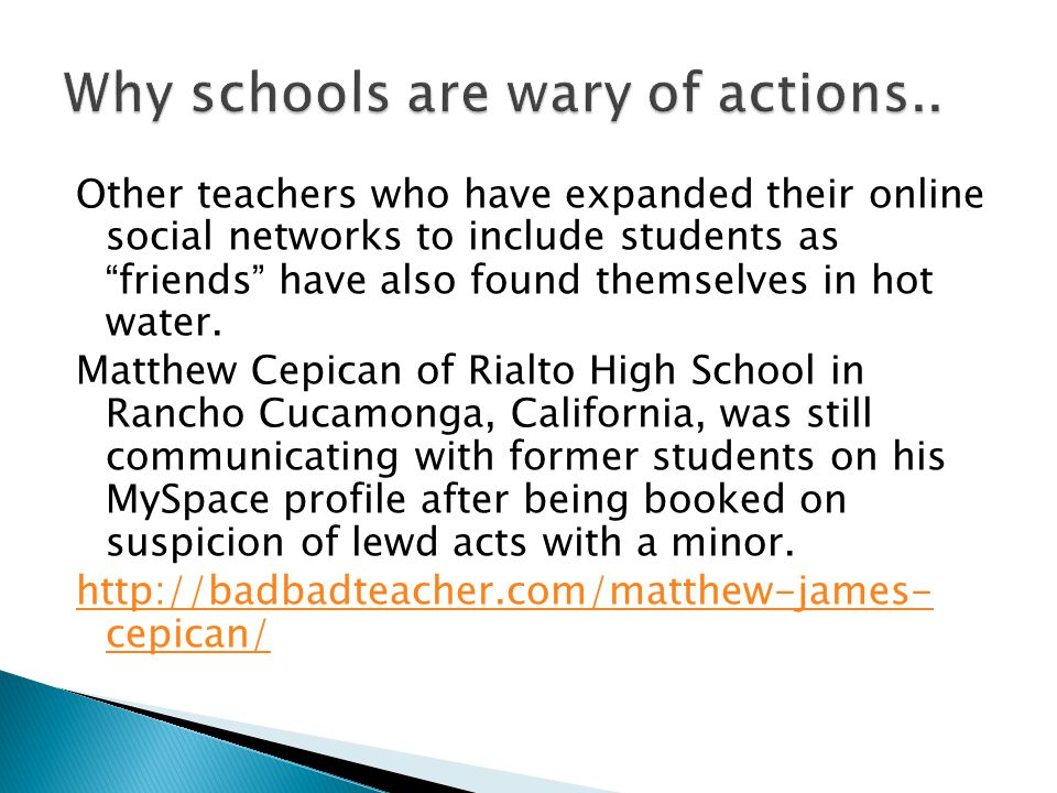 Other teachers who have expanded their online social networks to include students as friends have also found themselves in hot water.