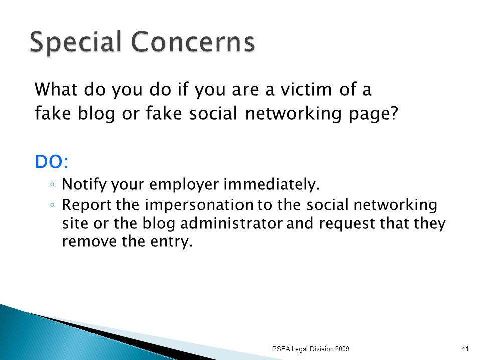 PSEA Legal Division 200941 What do you do if you are a victim of a fake blog or fake social networking page.