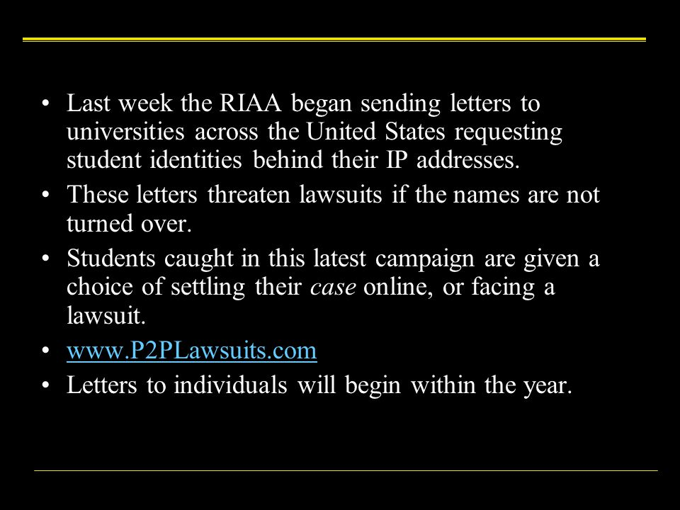 Last week the RIAA began sending letters to universities across the United States requesting student identities behind their IP addresses. These lette