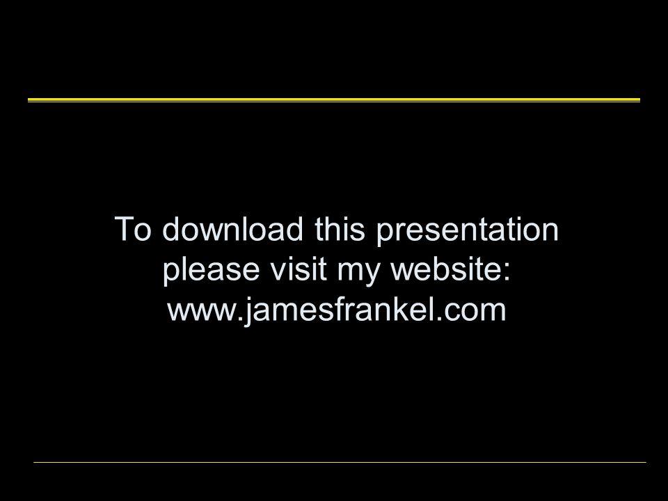 To download this presentation please visit my website: www.jamesfrankel.com