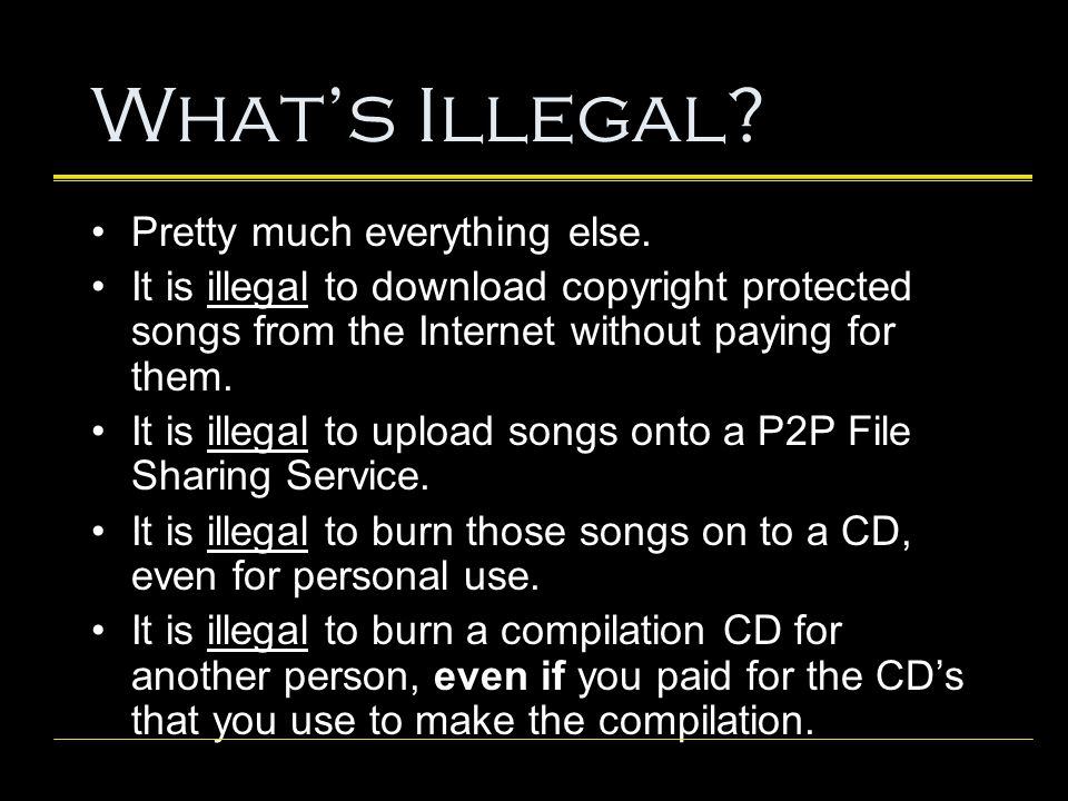 What's Illegal. Pretty much everything else.