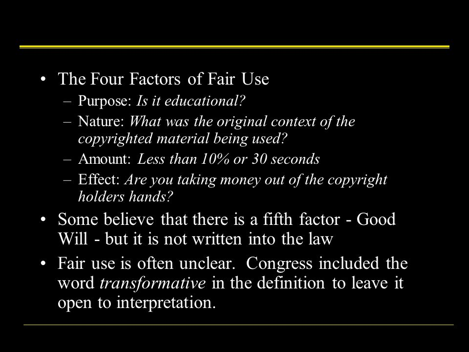 The Four Factors of Fair Use –Purpose: Is it educational.