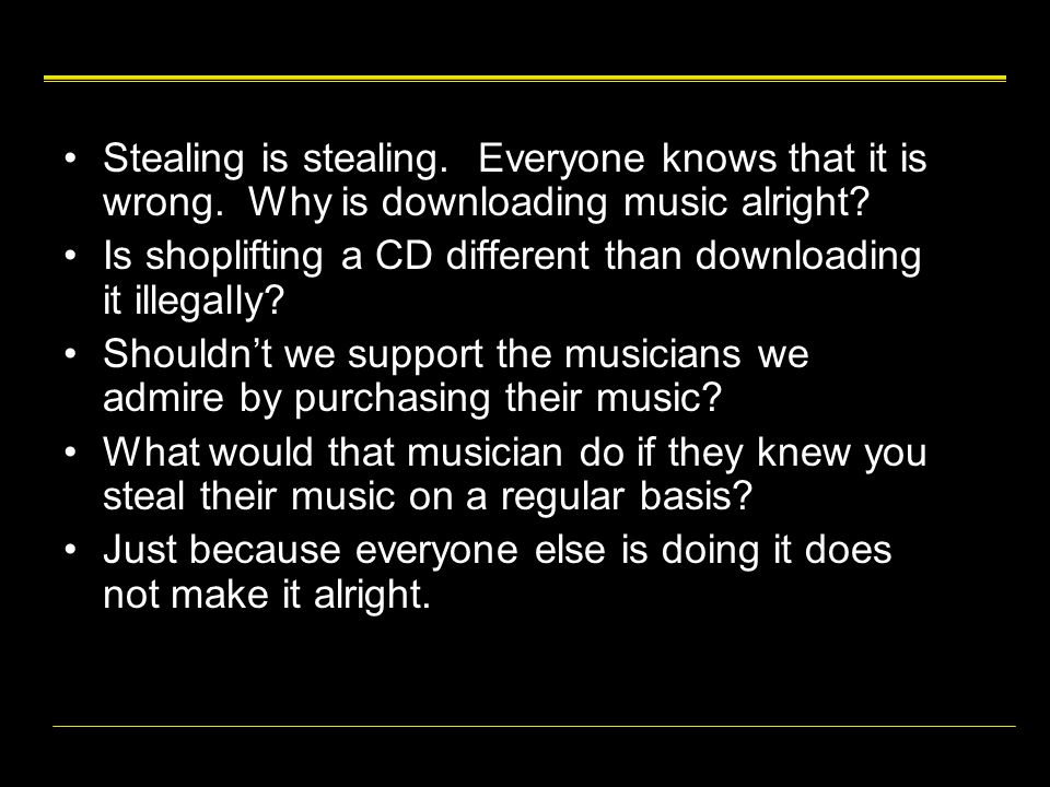 Stealing is stealing. Everyone knows that it is wrong. Why is downloading music alright? Is shoplifting a CD different than downloading it illegally?