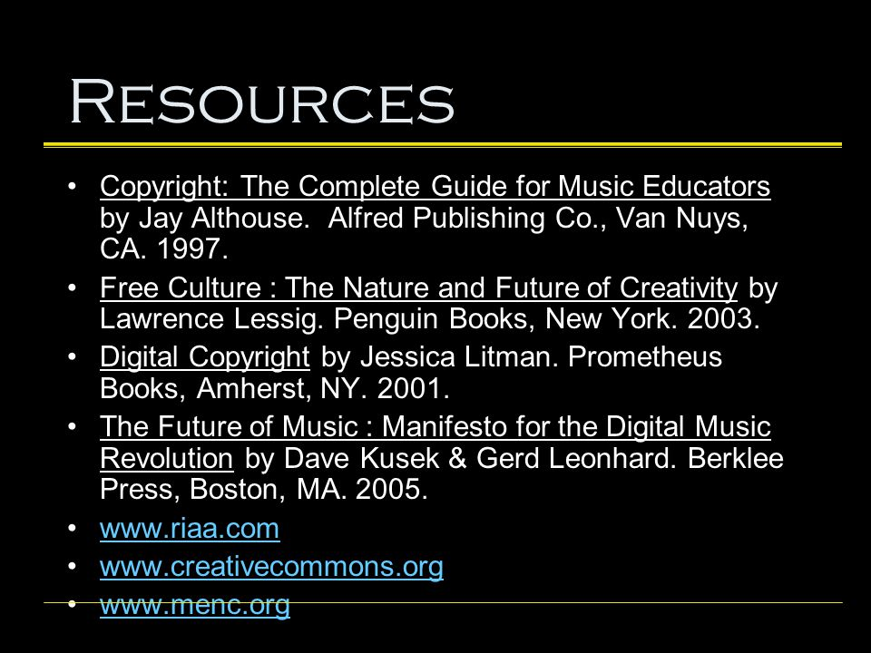 Resources Copyright: The Complete Guide for Music Educators by Jay Althouse. Alfred Publishing Co., Van Nuys, CA. 1997. Free Culture : The Nature and