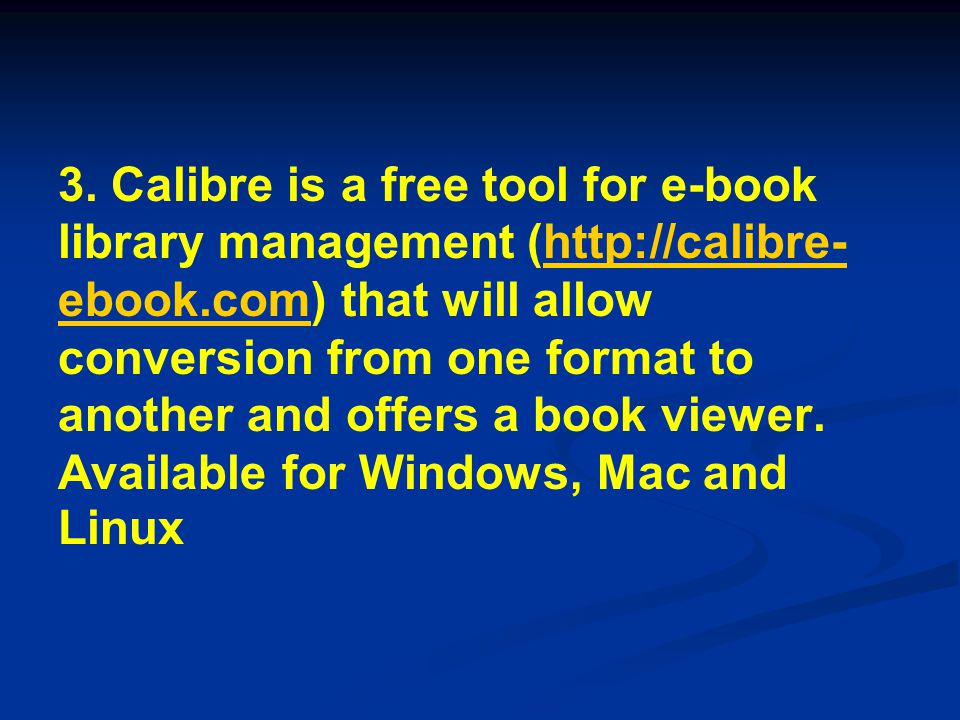 3. Calibre is a free tool for e-book library management (http://calibre- ebook.com) that will allow conversion from one format to another and offers a