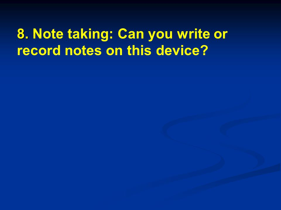 8. 8. Note taking: Can you write or record notes on this device?