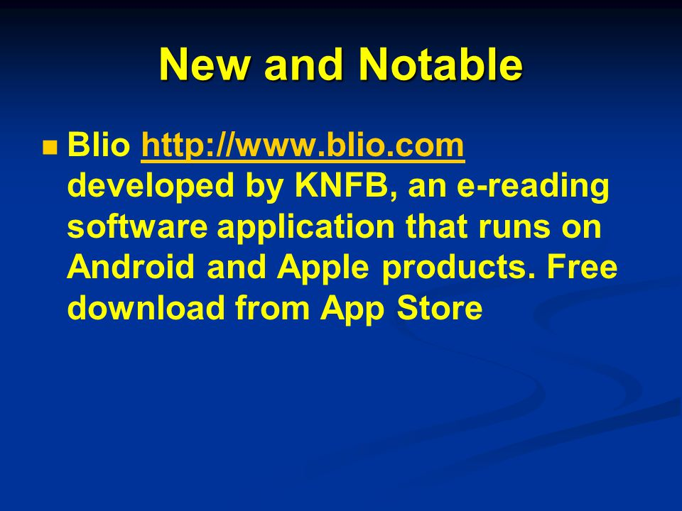 New and Notable Blio http://www.blio.com developed by KNFB, an e-reading software application that runs on Android and Apple products. Free download f