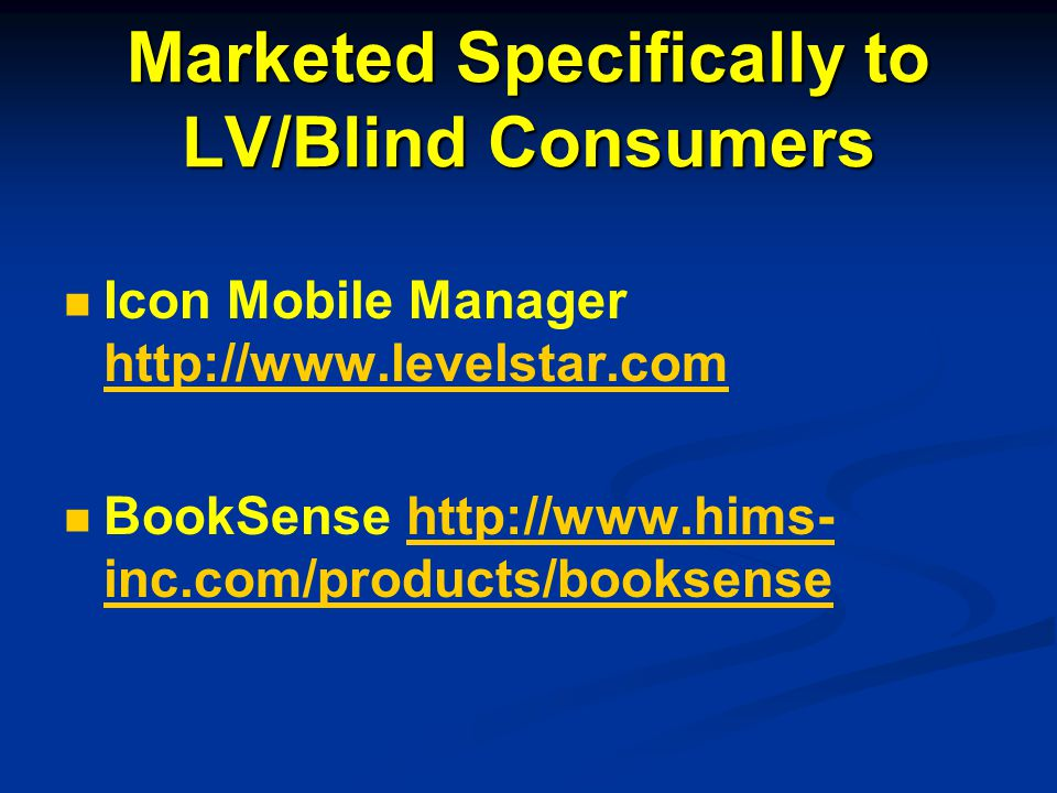 Marketed Specifically to LV/Blind Consumers Icon Mobile Manager http://www.levelstar.com http://www.levelstar.com BookSense http://www.hims- inc.com/products/booksensehttp://www.hims- inc.com/products/booksense