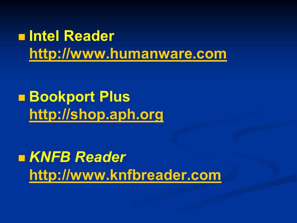 Intel Reader http://www.humanware.com http://www.humanware.com Bookport Plus http://shop.aph.org http://shop.aph.org KNFB Reader http://www.knfbreader